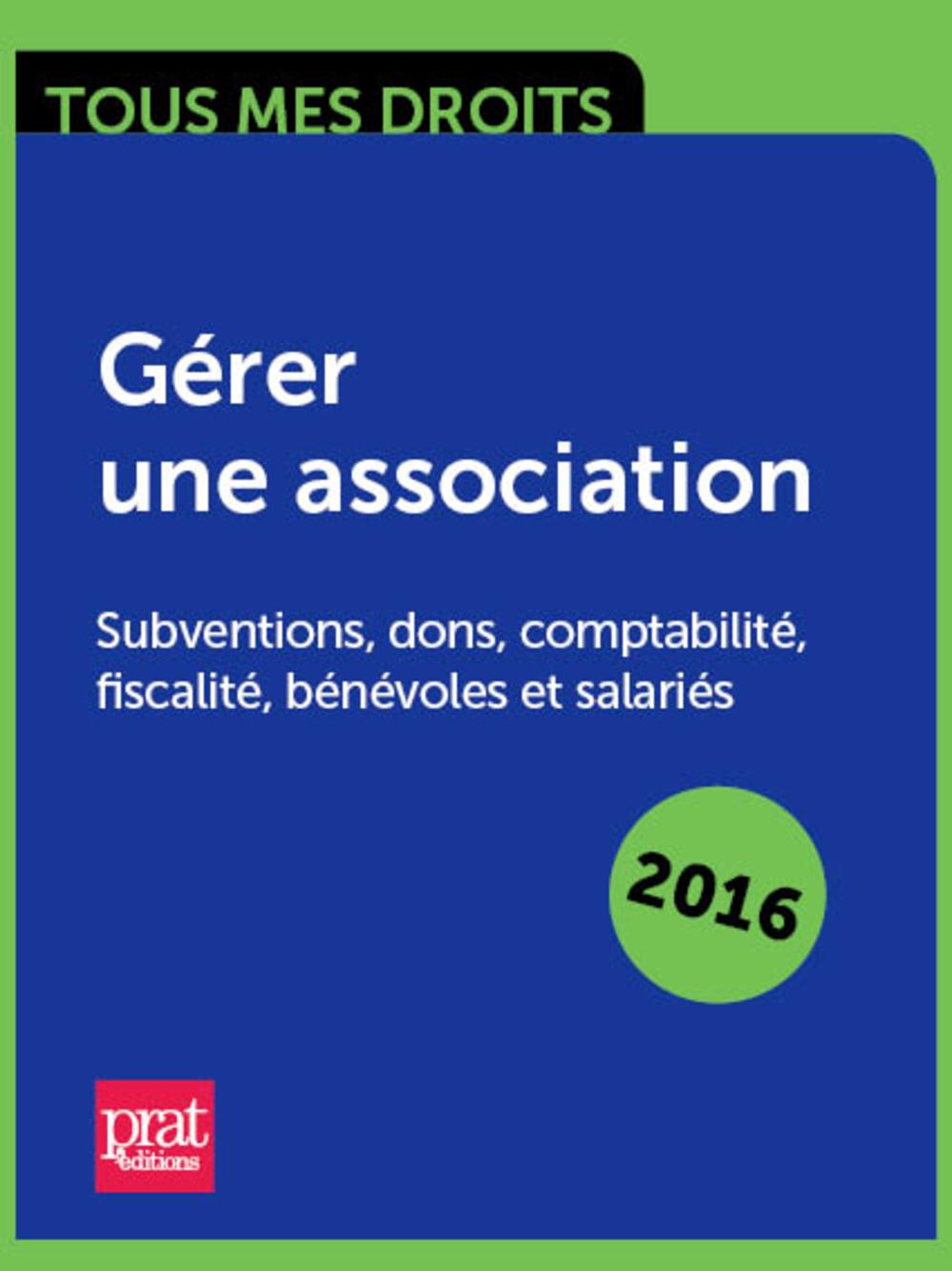 Gérer une association : subventions, dons, comptabilité, fiscalité, bénévoles et salariés