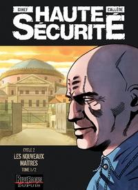 Haute sécurité - Tome 3 - Les nouveaux maîtres - tome 1/2