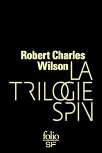 La trilogie Spin (Spin, Axis, Vortex) | Wilson, Robert Charles