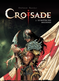 Croisade - Tome 3 - Le maître des machines