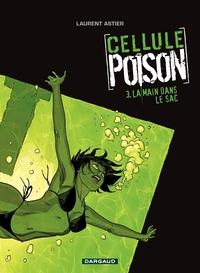 Cellule Poison – tome 3 – La main dans le sac