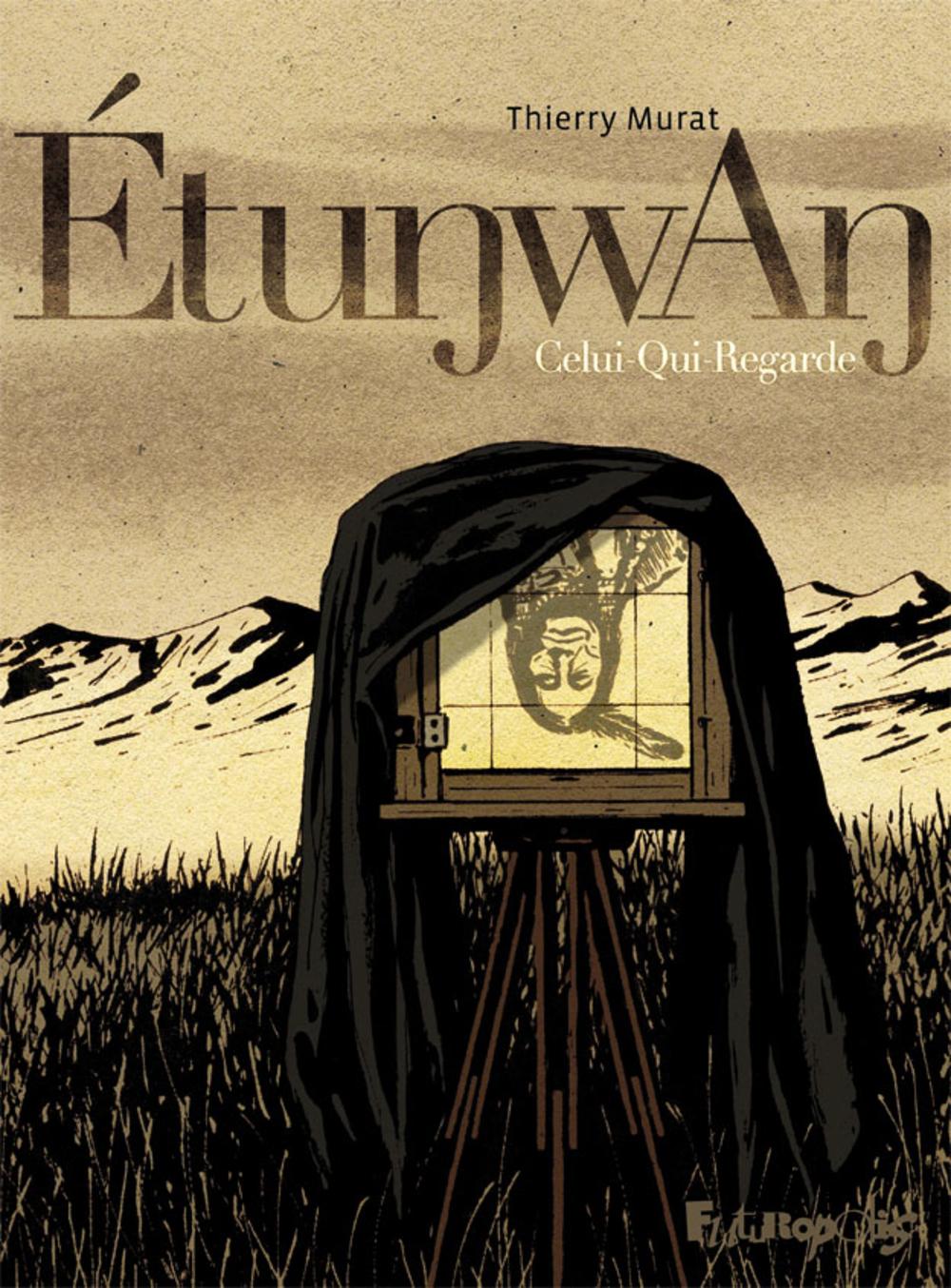 Étunwan. Celui-Qui-Regarde | Murat, Thierry