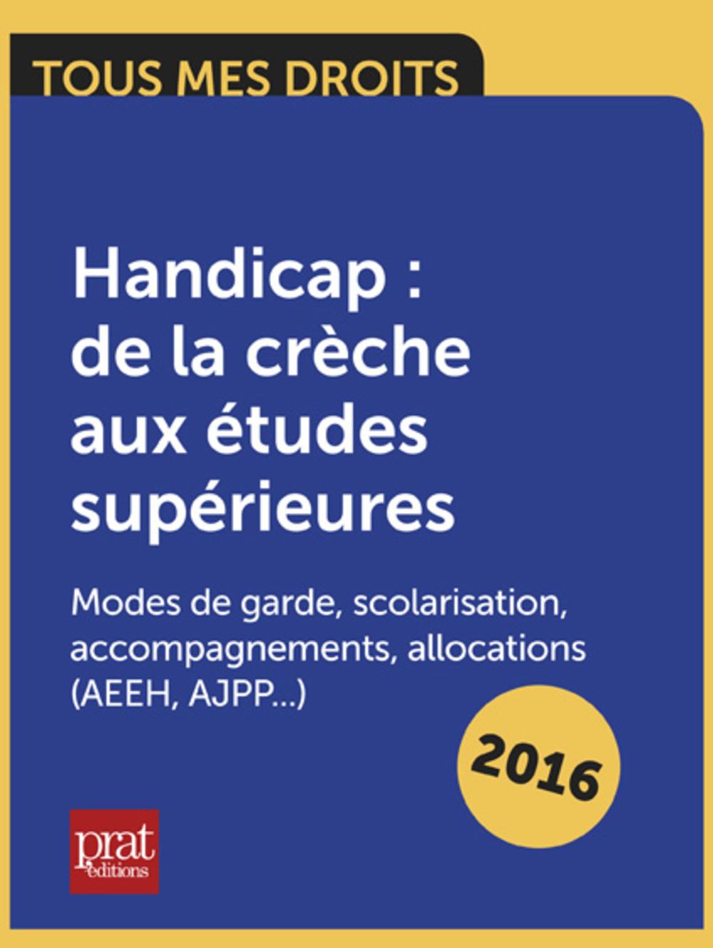 Handicap : de la crèche aux études supérieures Modes de garde, scolarisation, accompagnements, allocations (AEEH, AJPP…)