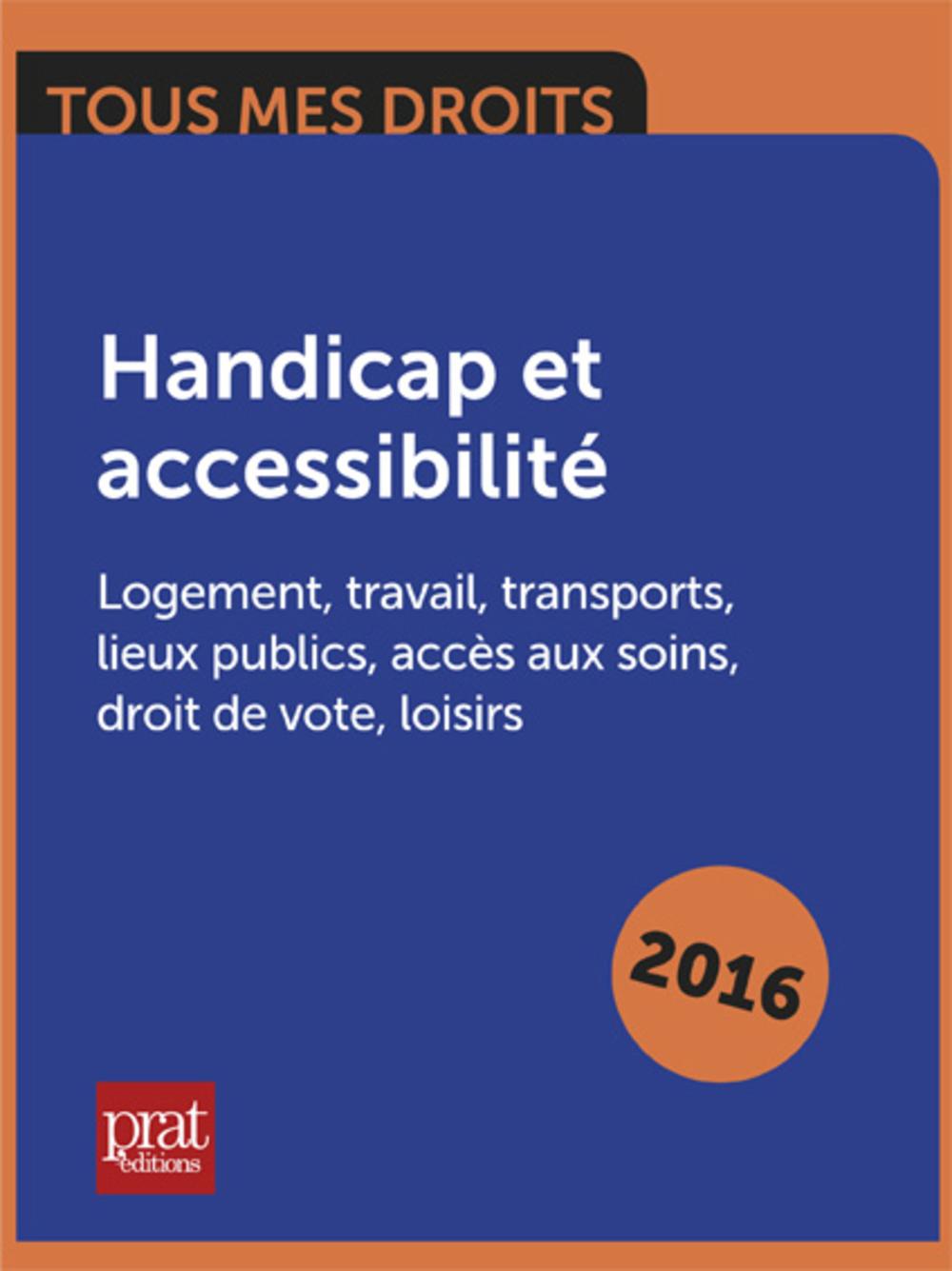 Handicap et accessibilité : Logement, travail, transports, lieux publics, accès aux soins, droit de vote, loisirs