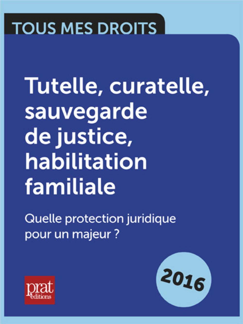 Tutelle, curatelle, sauvegarde de justice, habilitation familiale : Quelle protection juridique pour un majeur ?