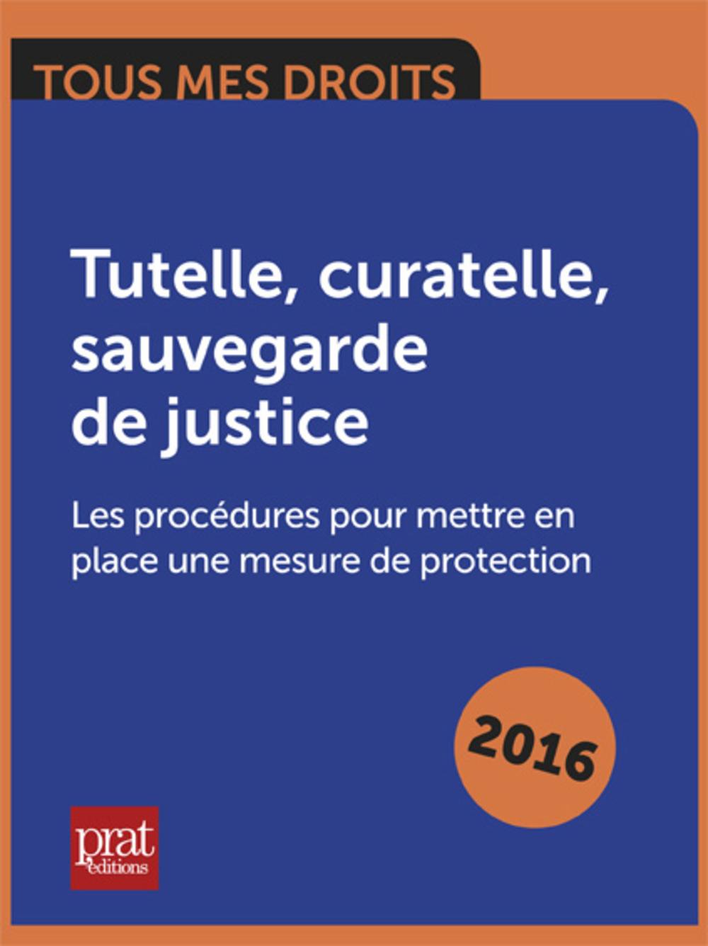 Tutelle, curatelle, sauvegarde de justice : les procédures pour mettre en place une mesure de protection