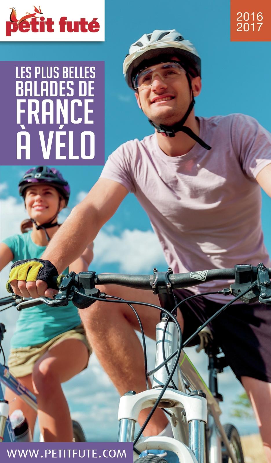 Les plus belles balades de France à vélo 2016/2017 Petit Futé