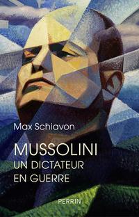 Mussolini. Un dictateur en guerre   SCHIAVON, Max