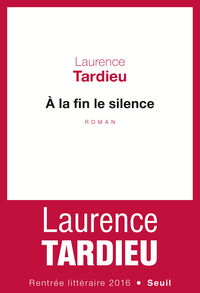 À la fin le silence | Tardieu, Laurence