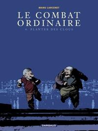 Le combat ordinaire - tome 4 - Planter des clous | Larcenet, Manu