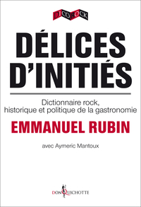 Délices d'initiés. Dictionnaire rock, historique e