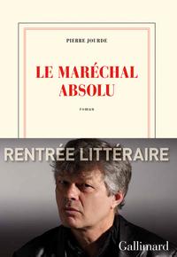Le Maréchal absolu | Jourde, Pierre