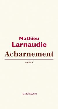 Acharnement | Larnaudie, Mathieu