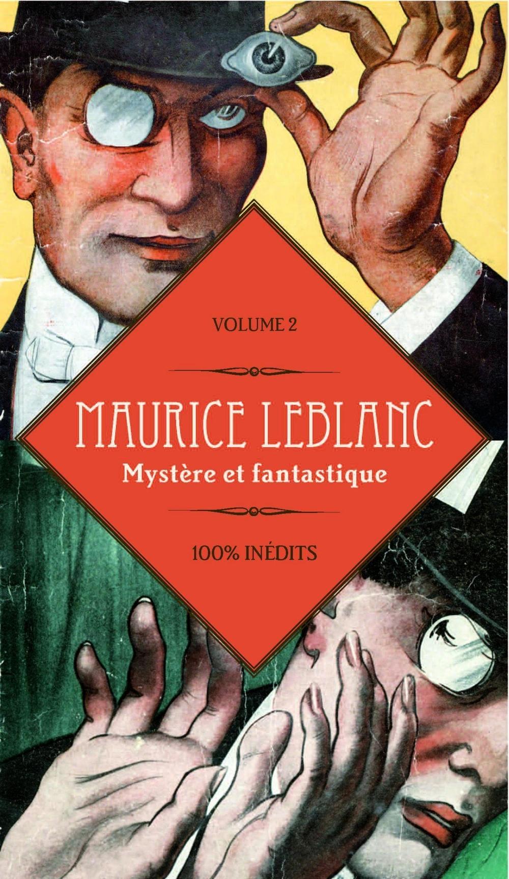 Maurice Leblanc 100% inédits : Mystère et fantasti
