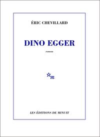 Dino Egger | Chevillard, Éric