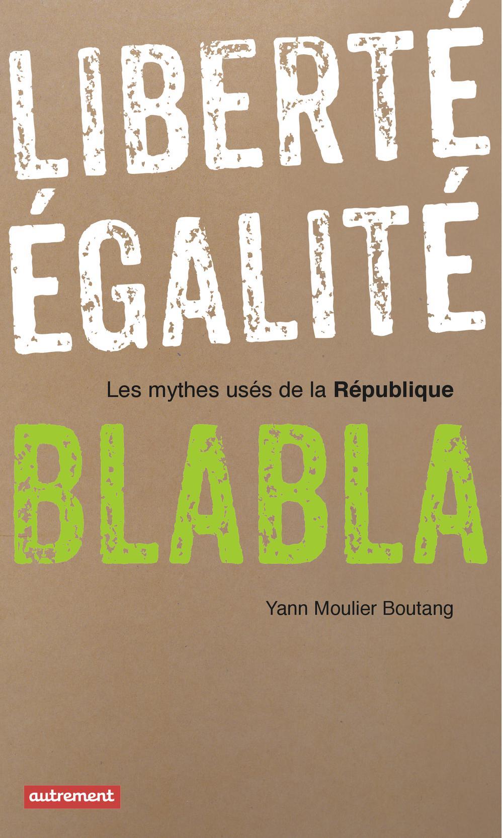 Liberté, égalité, blabla, LES MYTHES USÉS DE LA RÉPUBLIQUE