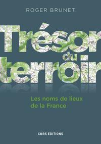 Trésor du terroir. Les noms de lieux de la France