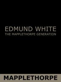 The Mapplethorpe Generation