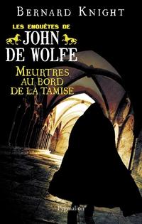 Meurtres au bord de la Tamise - Les enquêtes de John de Wolfe