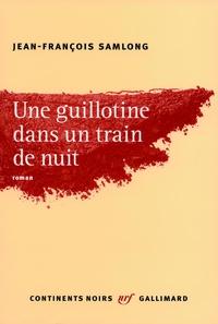 Une guillotine dans un train de nuit | SamLong, Jean-François