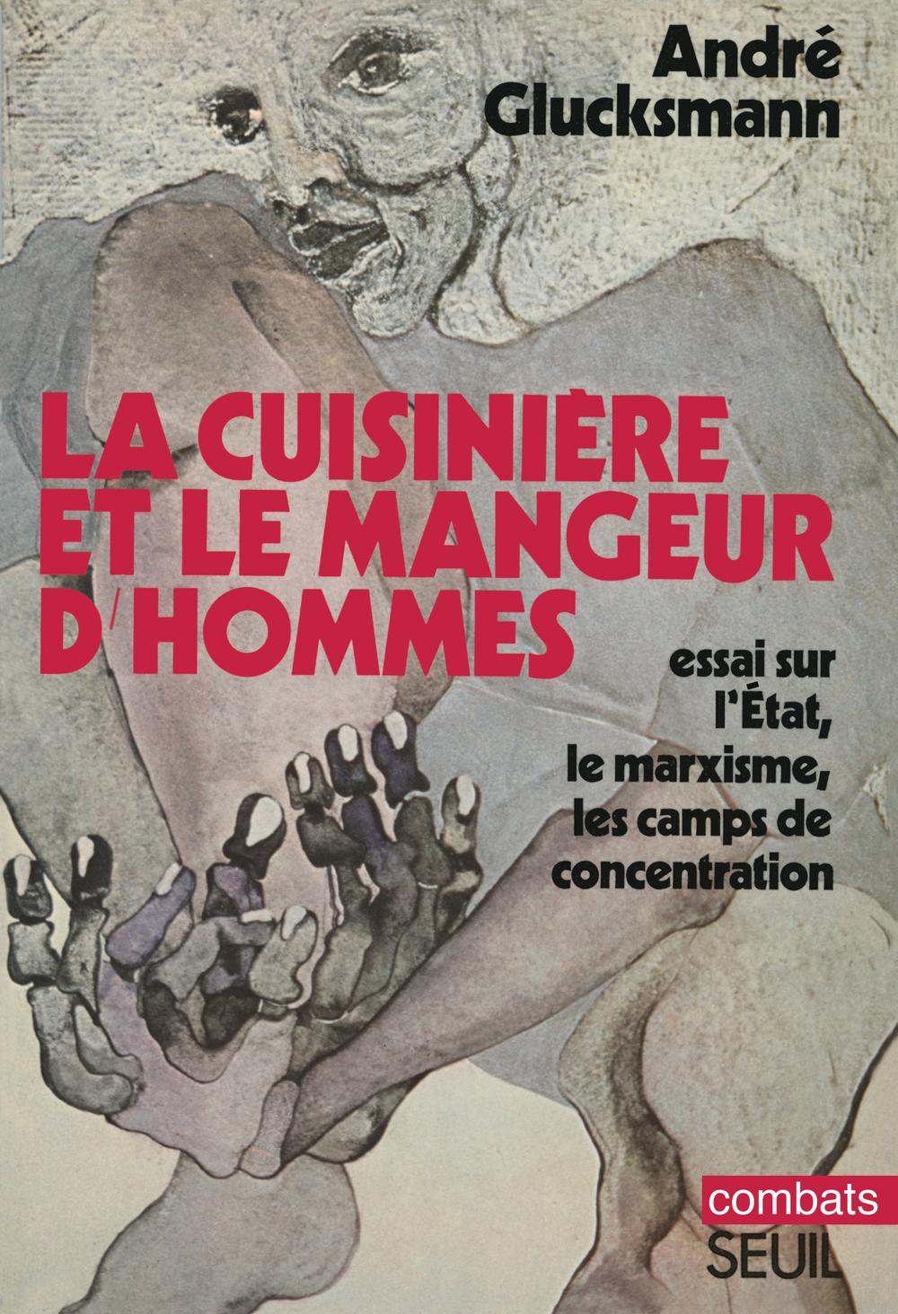 Cuisinière et le mangeur d'hommes (La). Essai sur l'Etat, le marxisme, les camps de concentration