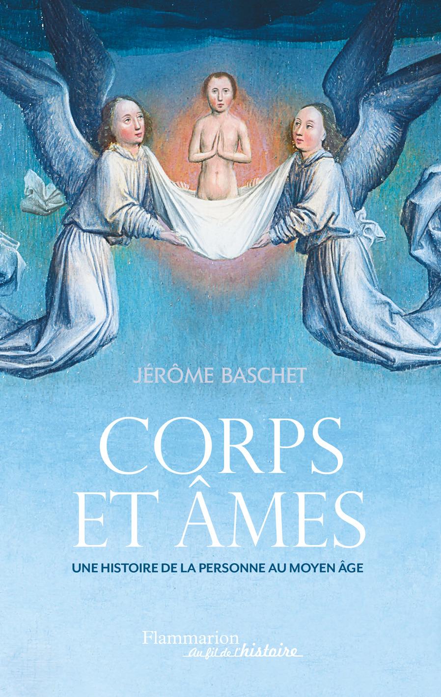 Corps et âmes. Une histoire de la personne au Moyen Âge