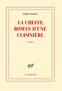La Cheffe, roman d'une cuisinière | NDiaye, Marie