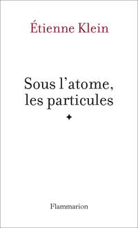 Sous l'atome, les particules