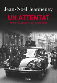 Un attentat. Petit-Clamart, 22 août 1962 | Jeanneney, Jean-Noël