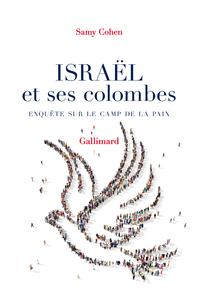 Israël et ses colombes. Enquête sur le camp de la paix