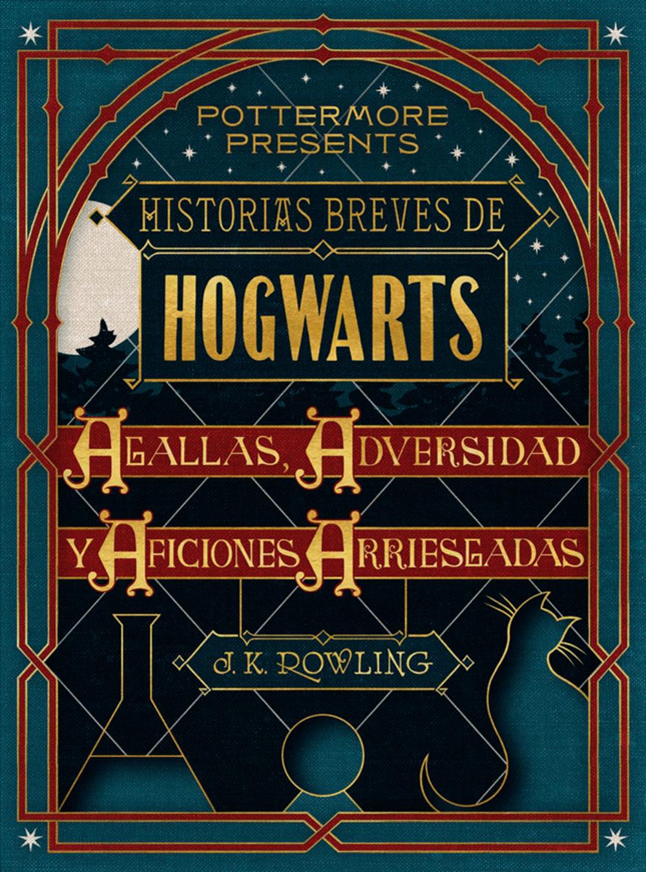 Historias breves de Hogwarts: Agallas, Adversidad y Aficiones Arriesgadas