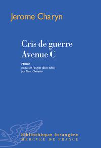 Cris de guerre Avenue C   Charyn, Jerome