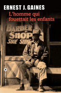 L'Homme qui fouettait les enfants | GAINES, Ernest J.