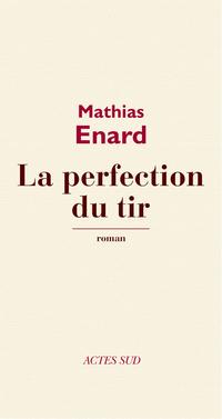 La Perfection du tir | Enard, Mathias
