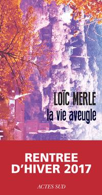 La vie aveugle | Merle, Loïc