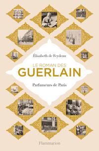 Le roman des Guerlain. Parfumeurs de Paris