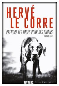 Prendre les loups pour des chiens | Le Corre, Herve
