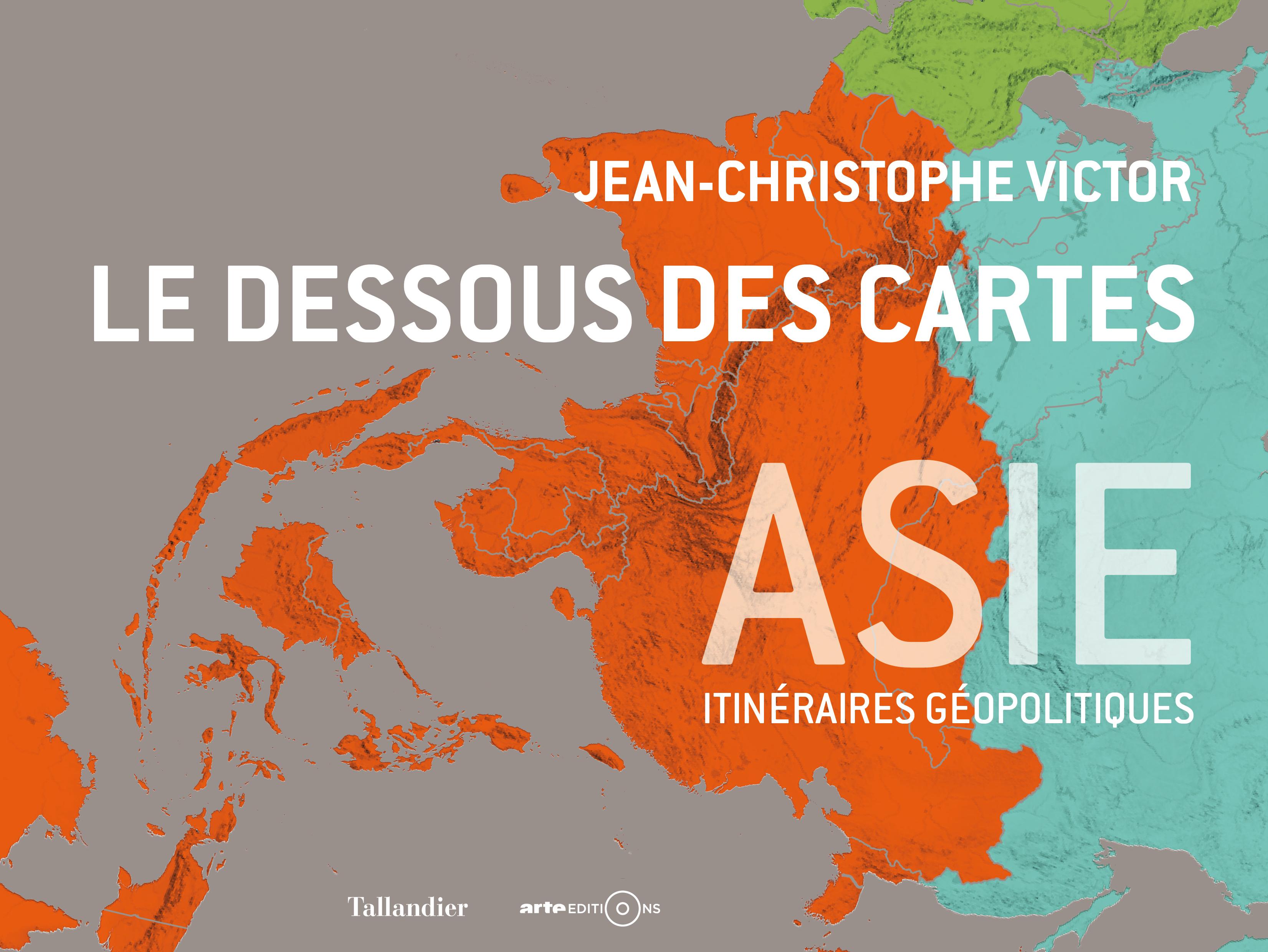 Le dessous des cartes : Asie