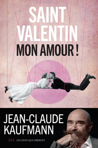 Saint Valentin, mon amour ! | Kaufmann, Jean-Claude