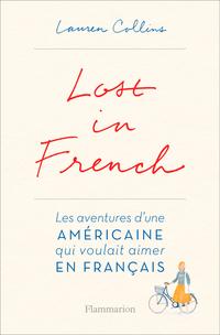 Lost in French. Les aventures d'une américaine qui voulait aimer en français