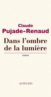 Dans l'ombre de la lumière | Pujade-Renaud, Claude