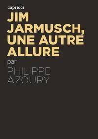 Jim Jarmusch, une autre allure | AZOURY, Philippe