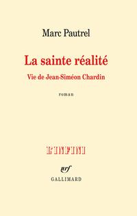 La sainte réalité. Vie de Jean-Siméon Chardin