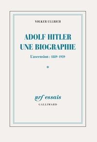 Adolf Hitler, une biographie (Tome 1). L'ascension, 1889-1939 | Ullrich, Volker