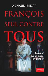 François, seul contre tous. Enquête sur un pape en danger
