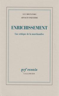 Enrichissement. Une critique de la marchandise | Boltanski, Luc