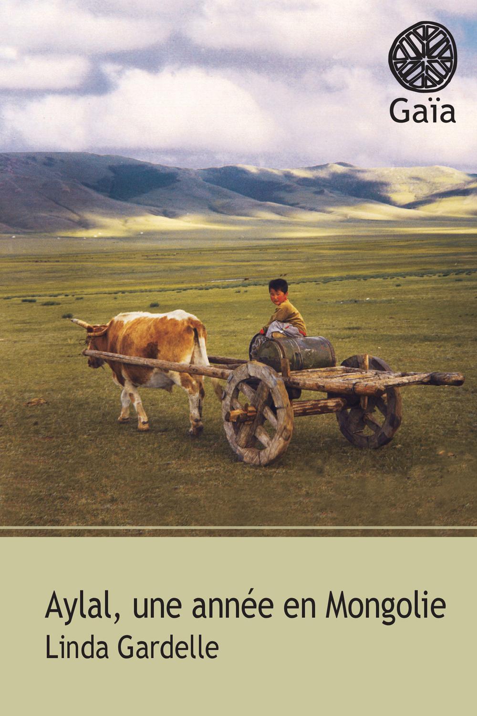 Aylal, une année en Mongolie   Gardelle, Linda