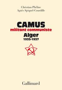 Albert Camus, militant communiste. Alger, 1935-1937