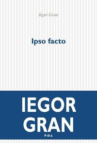 Ipso facto   Gran, Iegor