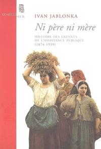 Ni père ni mère. Histoire des enfants de l'Assistance publique (1874-1939)